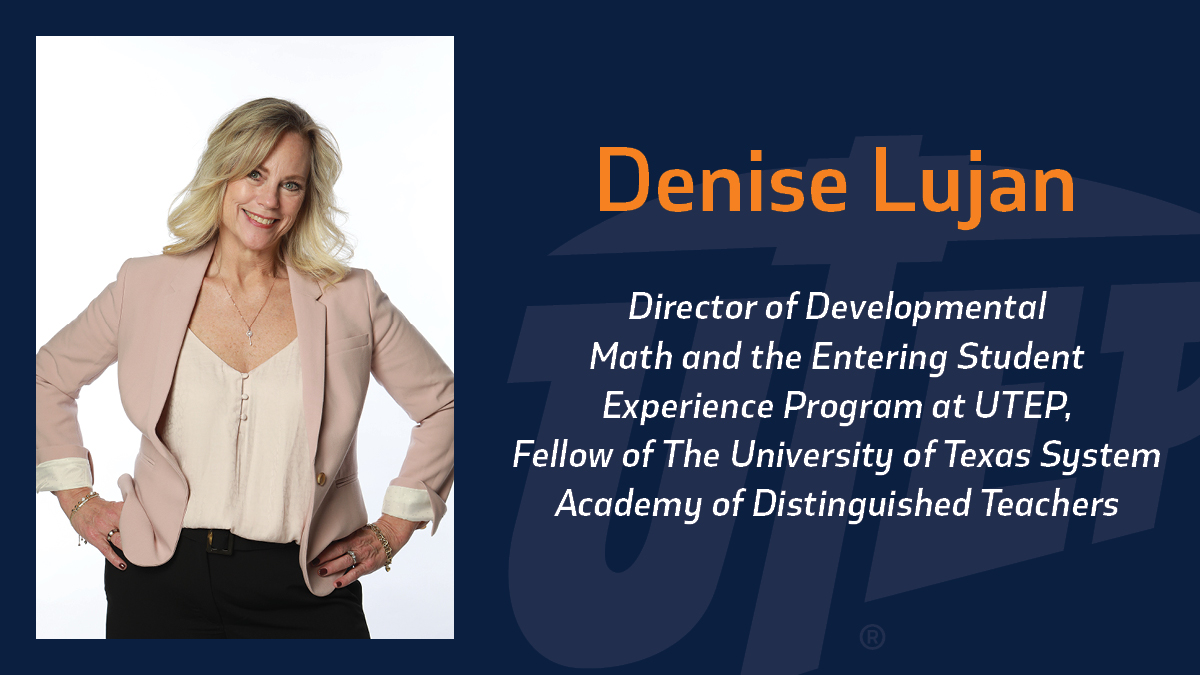 Denise Lujan, director of developmental math and the Entering Student Experience (ESE) Program at The University of Texas at El Paso, was selected as a Fellow of The University of Texas System Academy of Distinguished Teachers, the UT System's highest honor for recognizing outstanding leadership in education.