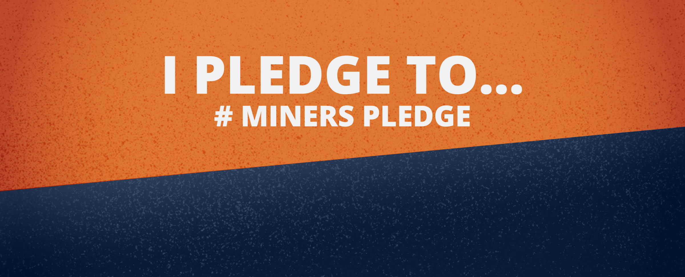Protect Yourself and Others by Taking the Miners Pledge