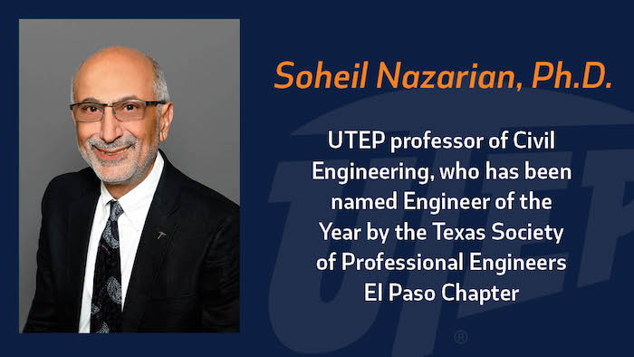 Soheil Nazarian, Ph.D., civil engineering professor at The University of Texas at El Paso, was named Engineer of the Year by the Texas Society of Professional Engineers El Paso Chapter for his vast academic, professional and community contributions.