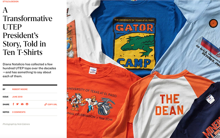 In its June 2019 issue, Texas Monthly pays tribute to Diana Natalicio's 31-year tenure as President of The University of Texas at El Paso in a unique way. A selection of the T-shirts were recently on display in the My Tenure in T-shirts exhibit that ran in UTEP's Union Gallery.